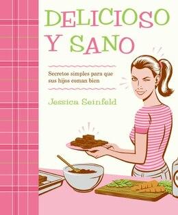 Book Delicioso Y Sano: Secretos Simples para que Sus Hijos Coman Bien by Jessica Seinfeld