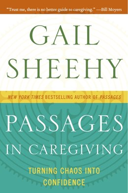 Book Passages In Caregiving: Turning Chaos into Confidence by Gail Sheehy