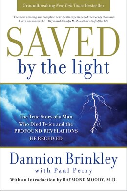 Book Saved by the Light: The True Story of a Man Who Died Twice and the Profound Revelations He Received by Dannion Brinkley