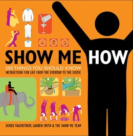 Book Show Me How: 500 Things You Should Know Instructions for Life From the Everyday to the Exotic by Lauren Smith