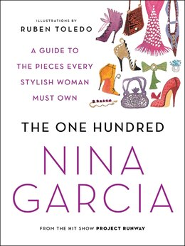 Book The One Hundred: A Guide to the Pieces Every Stylish Woman Must Own by Nina Garcia