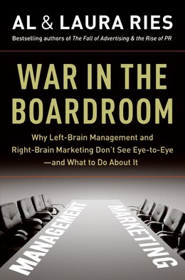 Book War in the Boardroom: Why Left-Brain Management and Right-Brain Marketing Don't See Eye-to-Eye--and… by AL RIES