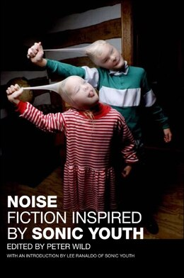 Book Noise: Fiction Inspired by Sonic Youth by Peter Wild