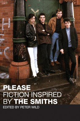 Book Please: Fiction Inspired by The Smiths by Peter Wild