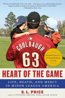 Book Heart Of The Game: Life, Death, and Mercy in Minor League America by S.L. Price