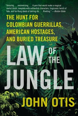 Book Law Of The Jungle: The Hunt for Colombian Guerrillas, American Hostages, and Buried Treasure by John Otis