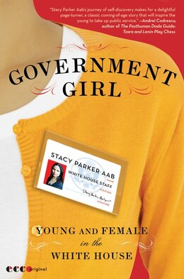 Book Government Girl: Young and Female in the White House by Stacy Parker Aab