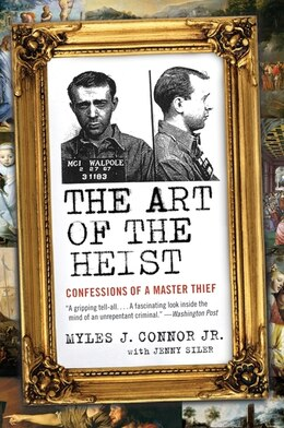 Book The Art Of The Heist: Confessions of a Master Thief by Myles J., Jr. Connor