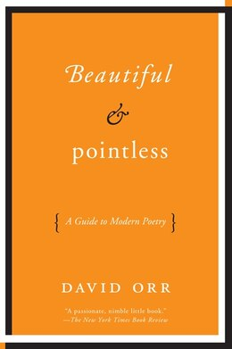 Book Beautiful & Pointless: A Guide To Modern Poetry by David Orr