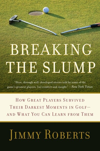 Breaking the Slump: How Great Players Survived Their Darkest Moments in Golf--and What You Can Learn from Them by Jimmy Roberts