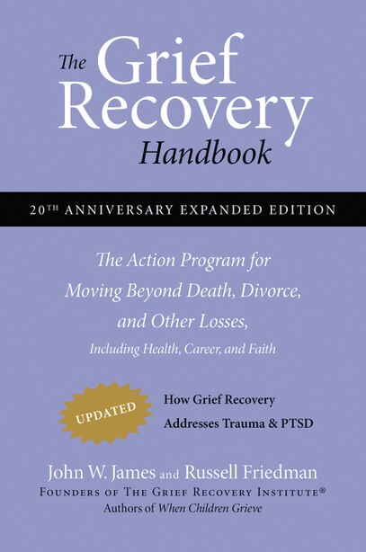 The Grief Recovery Handbook, 20th Anniversary Expanded Edition: The Action Program for Moving Beyond Death, Divorce, and Other Losses including Health, Career, and by John W. James