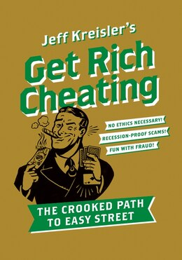Book Get Rich Cheating: The Crooked Path to Easy Street by Jeff Kreisler