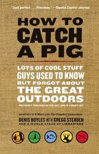 How To Catch A Pig: Lots of Cool Stuff Guys Used to Know but Forgot About the Great Outdoors