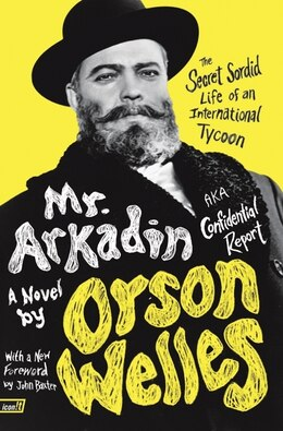 Book Mr. Arkadin: Aka Confidential Report: The Secret Sordid Life of an International Tycoon by Orson Welles