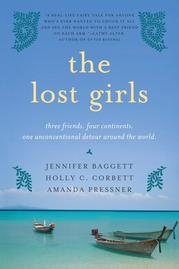 Book The Lost Girls: Three Friends. Four Continents. One Unconventional Detour Around the World. by Jennifer Baggett