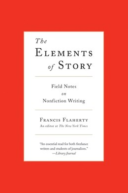 Book The Elements Of Story: Field Notes on Nonfiction Writing by Francis Flaherty