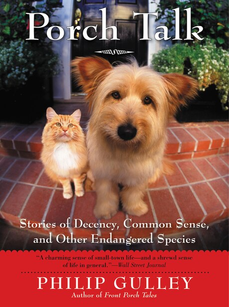 Porch Talk: Stories of Decency, Common Sense, and Other Endangered Species by Philip Gulley