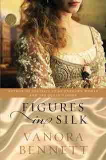 Figures In Silk: A Novel by Vanora Bennett