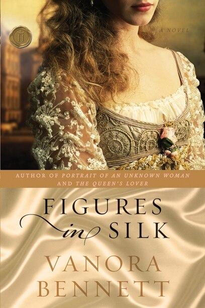 Figures In Silk: A Novel de Vanora Bennett