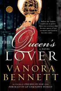 The Queen's Lover: A Novel de Vanora Bennett