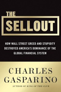 The Sellout: How Three Decades of Wall Street Greed and Government Mismanagement Destroyed the…
