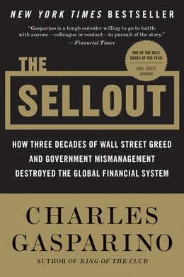 Book The Sellout: How Three Decades of Wall Street Greed and Government Mismanagement Destroyed the… by Charles Gasparino
