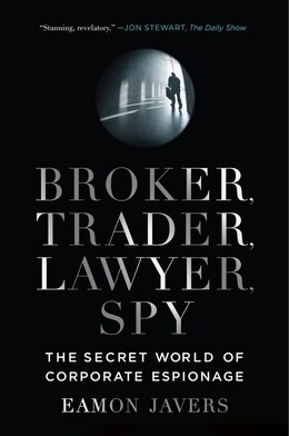 Book Broker, Trader, Lawyer, Spy: The Secret World of Corporate Espionage by Eamon Javers