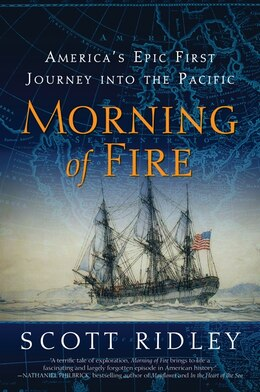 Book Morning Of Fire: America's Epic First Journey into the Pacific by Scott Ridley