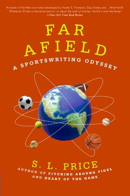 Book Far Afield: A Sportswriting Odyssey by S.L. Price