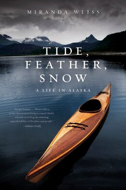 Book Tide, Feather, Snow: A Life in Alaska by Miranda Weiss