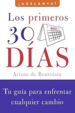 Book Los Primeros 30 Dias: Tu guia para enfrentar cualquier cambio by Ariane De Bonvoisin