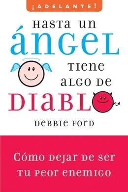 Book Hasta Un Angel Tiene Algo De Diablo: Cómo dejar de ser tu peor enemigo by Debbie Ford