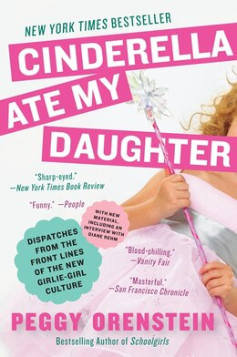 Book Cinderella Ate My Daughter: Dispatches from the Front Lines of the New Girlie-Girl Culture by Peggy Orenstein