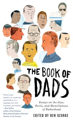 Book The Book of Dads: Essays on the Joys, Perils, and Humiliations of Fatherhood by Ben George