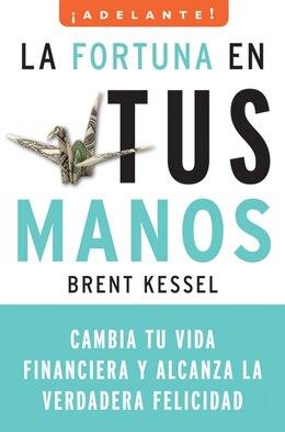 Book La Fortuna En Tus Manos: Cambia tu vida financiera y alcanza la verdadera felicidad by Brent Kessel