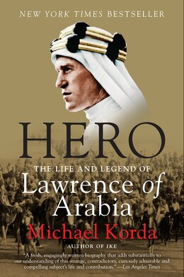 Book Hero: The Life And Legend Of Lawrence Of Arabia by Michael Korda