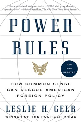 Book Power Rules: How Common Sense Can Rescue American Foreign Policy by Leslie H., Phd Gelb