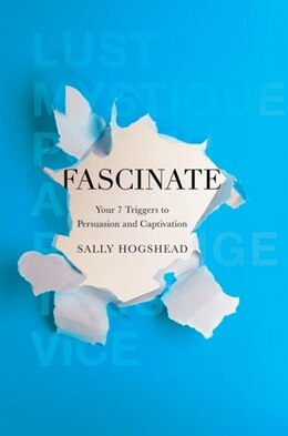 Book Fascinate: Your 7 Triggers to Persuasion and Captivation by Sally Hogshead