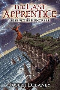 The Last Apprentice: Rise Of The Huntress (book 7): Rise Of The Huntress