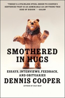Book Smothered In Hugs: Essays, Interviews, Feedback, and Obituaries by Dennis Cooper