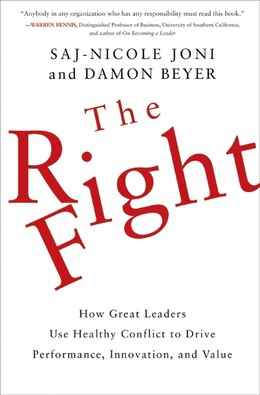 Book The Right Fight: How Great Leaders Use Healthy Conflict to Drive Performance, Innovation, and Value by Saj-Nicole Joni