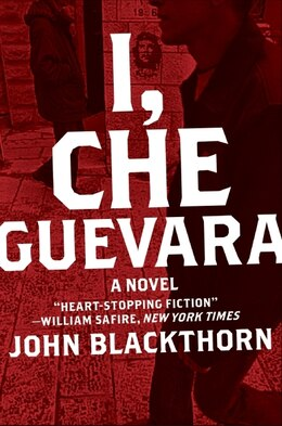 Book I, Che Guevara: A Novel by John Blackthorn