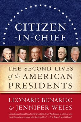 Book Citizen-In-chief: The Second Lives of the American Presidents by Leonard Benardo