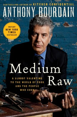 Book Medium Raw: A Bloody Valentine to the World of Food and the People Who Cook by Anthony Bourdain