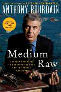 Medium Raw: A Bloody Valentine to the World of Food and the People Who Cook de Anthony Bourdain