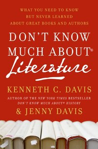 Don't Know Much About Literature: What You Need to Know but Never Learned About Great Books and…