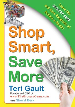 Book Shop Smart, Save More: Learn the Grocery Game and Save Hundreds of Dollars a Month by Teri Gault