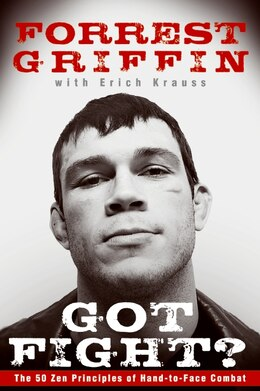 Book Got Fight?: The 50 Zen Principles of Hand-to-Face Combat by Forrest Griffin