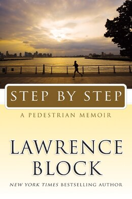 Book Step By Step: A Pedestrian Memoir by Lawrence Block