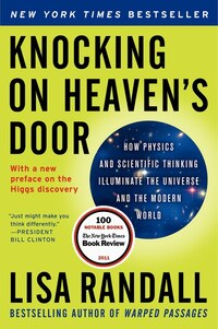 Knocking On Heaven's Door: How Physics And Scientific Thinking Illuminate The Universe And The…